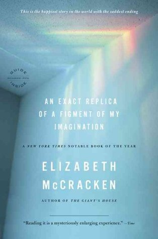 An Exact Replica of a Figment of My Imagination, by Elizabeth McCracken
