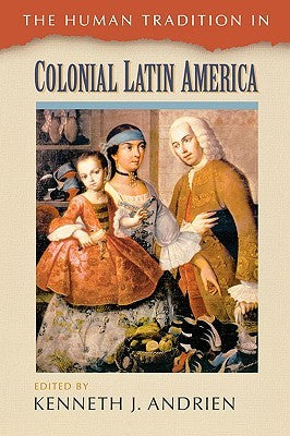 The Human Tradition in Latin America, by Kenneth Andrien