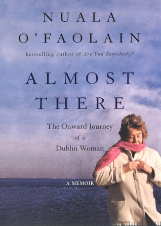 Almost There: The Onward Journey of a Dublin Woman, by Nuala O'Faolain