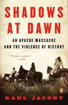 Shadows at Dawn: An Apache Massacre and the Violence of History, by Karl Jacoby