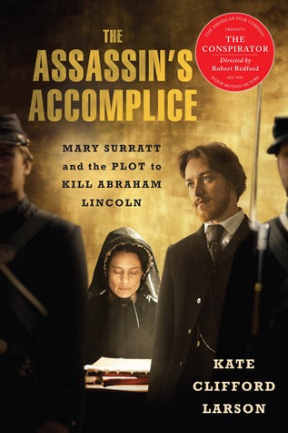 The Assassin's Accomplice, by Kate Clifford Larson