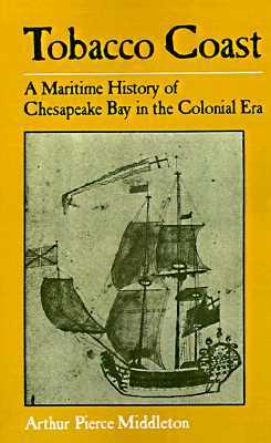 Tobacco Coast: A Maritime History of the Chesapeake Bay in the Colonial Era, by Arthur Pierce Middleton