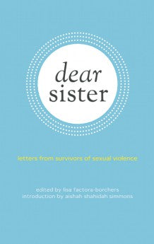Dear Sister: Letters From Survivors of Sexual Assault, edited by Lisa