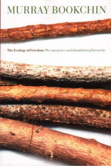 The Ecology of Freedom, by Murray Bookchin