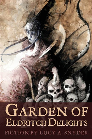The Garden of Eldritch Delights, by Lucy A. Snyder