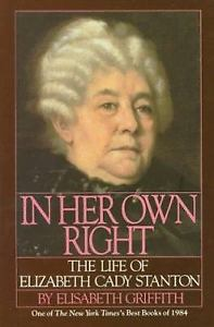 In Her Own Right: The Life of Elizabeth Cady Stanton, by Elisabeth Griffith