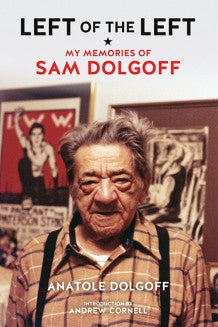 Left of the Left: My Memories of Sam Dolgoff, by Anatole Dolgoff