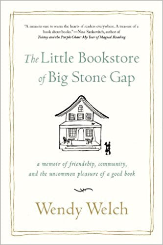 The Little Bookstore of Big Stone Gap: A Memoir of Friendship, Community, and the Uncommon Pleasure of a Good Book, by Wendy Welch