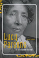 Lucy Parsons: An American Revolutionary, by Carolyn Ashbaugh