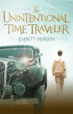The Unintentional Time Traveler, by Everett Maroon