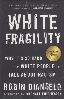 White Fragility: Why It's So Hard for White People to Talk About Racism, by Robin Diangelo