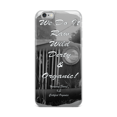 We Do It Raw, Wild, Dirty & Organic! iPhone Case