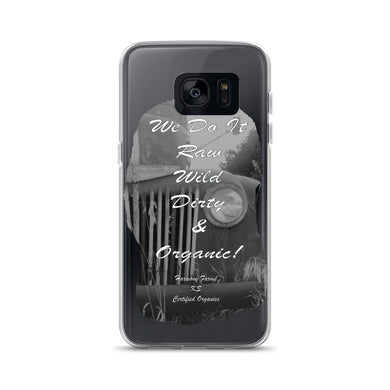 We Do It Raw, Wild, Dirty & Organic! Samsung Case