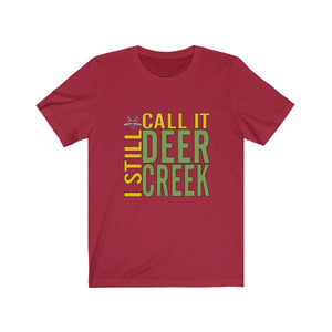 I Still Call It Deer Creek Tee