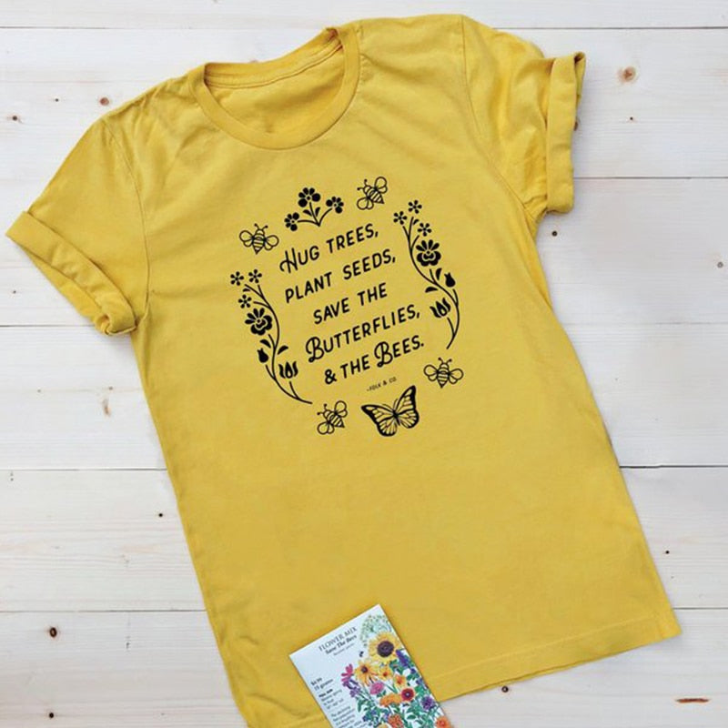 Hug Trees Plant Seeds Save The Butterflies & The Bees T Shirt