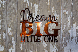 "laser cut metal art with the words, ""Dream Big Little One"""