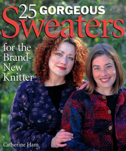 25 Gorgeous Sweaters for the New Knitter by Catherine Ham
