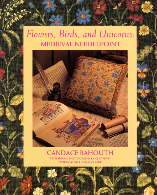 Flowers, Birds and Unicorns: Medieval Needlepoint by Candace Bahouth