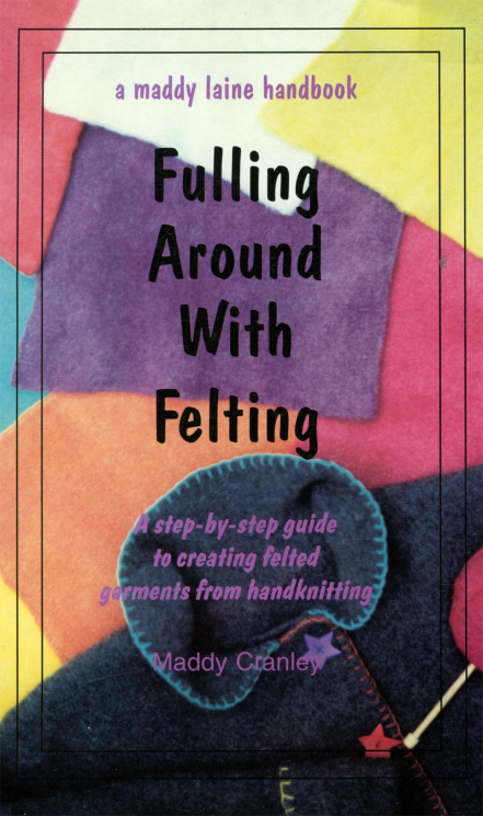 Fulling Around with Felting by Maddy Cranley