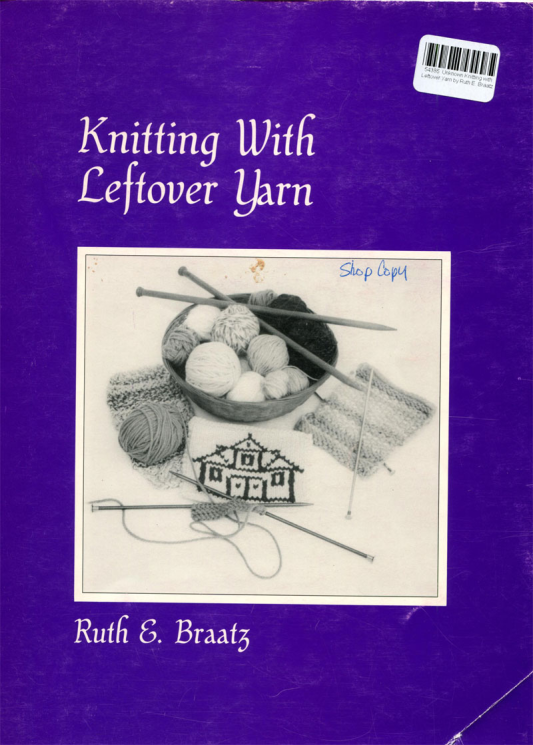 Knitting with Leftover Yarn by Ruth E. Braatz