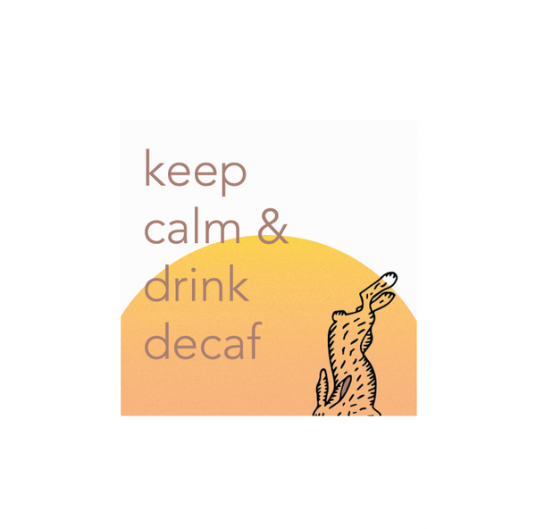 Keep Calm & Drink Decaf