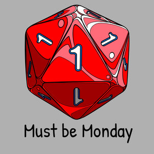 T-shirt, dice design by RAMSTAR Games - D20 with all 1's - Must be Monday caption