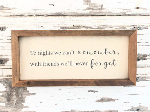 To The Nights We Can't Remember - To Friends We'll Never Forget Sign