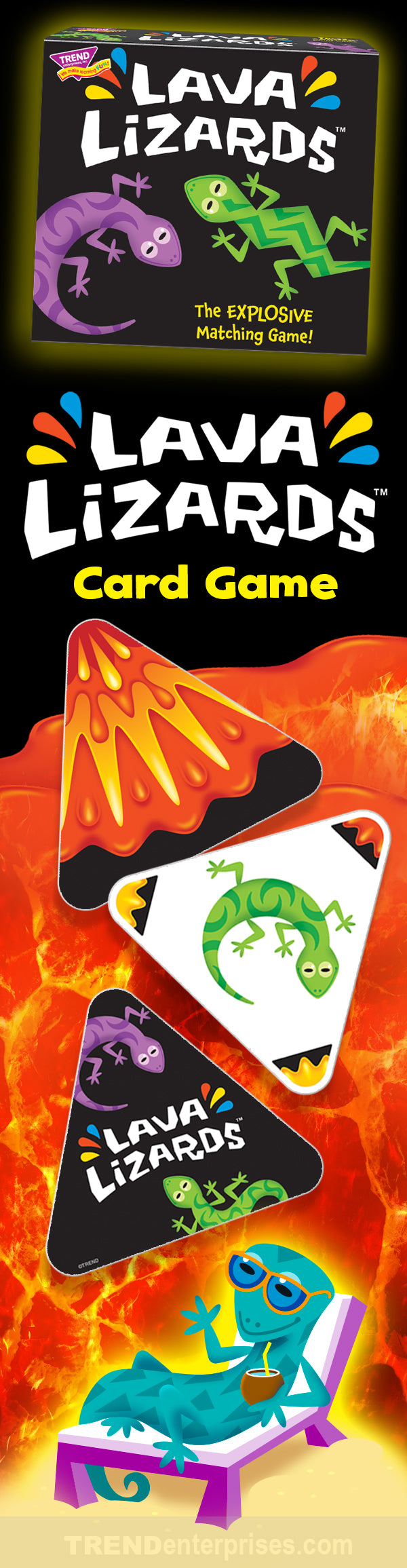 Lava Lizards™ triangle card game for kids! Get ready for a game full of explosive finishes! Lava lizards spend their days lounging on hot lava rocks, unknowingly surrounded by active volcanoes that may explode any second...