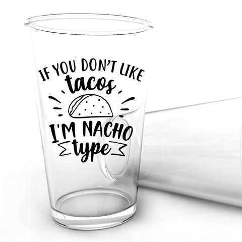 If You Don't Like Tacos I'm Nacho Type Vinyl Decal