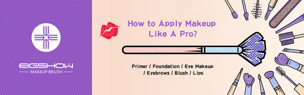How to Apply Makeup Like A Pro? | EIGSHOW Beauty