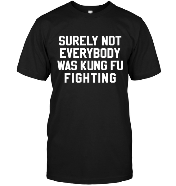 Surely Not Everybody Was Kung Fu Fight T-shirt