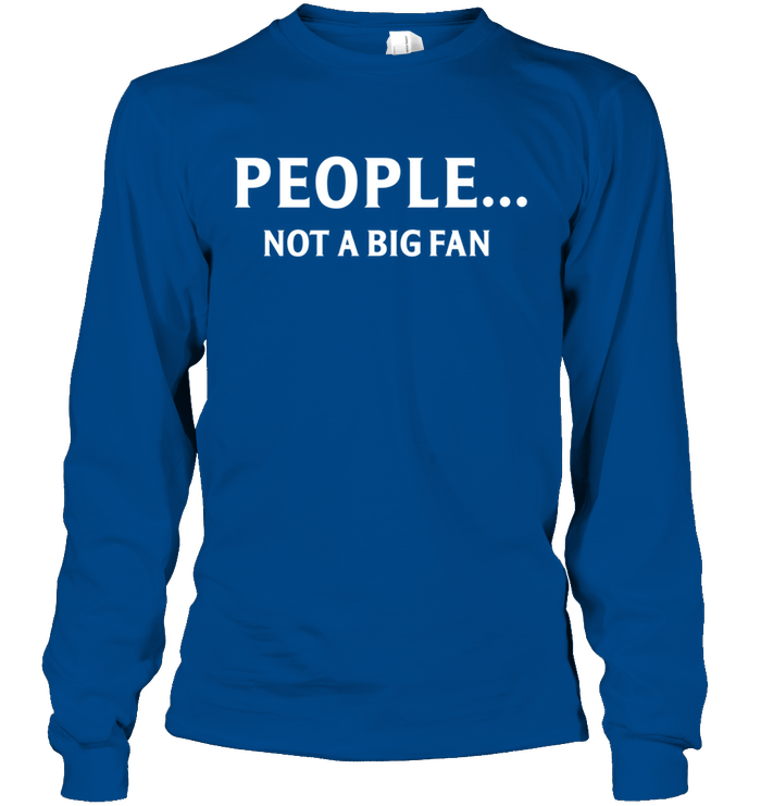 People...Not A Big Fan Funny T-shirt
