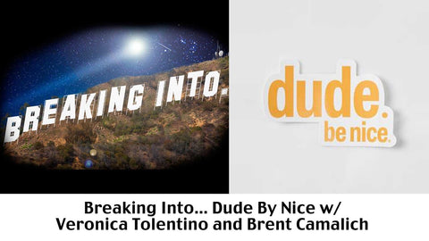 Breaking into Dude Be Nice w/ Veronica Tolentino and Brent Camalich