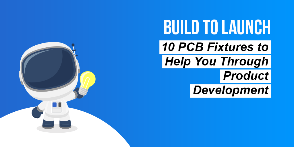 10 PCB fixtures to help you through product development banner