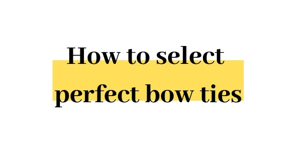 How to select perfect bow ties
