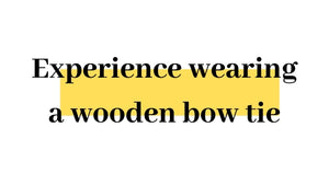 Experience wearing a wooden bow tie