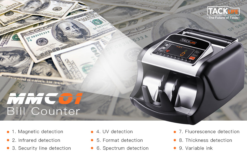 Money counting can be a time consuming and tedious task. Do you want to free your hands? Use Tacklife MMC01 Digital Money Counter and Detector - fast, accurate, simple TIP: It is recommended to flatten the banknotes when you put them in. The bills may be jammed if the customers put the wrinkled banknotes in before they are flat enough.