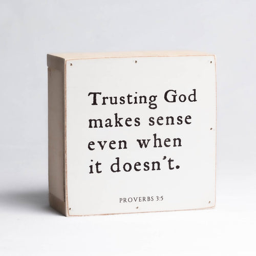 Trusting God Makes Sense Even When it Doesn't Wood Block Shelf Sitter