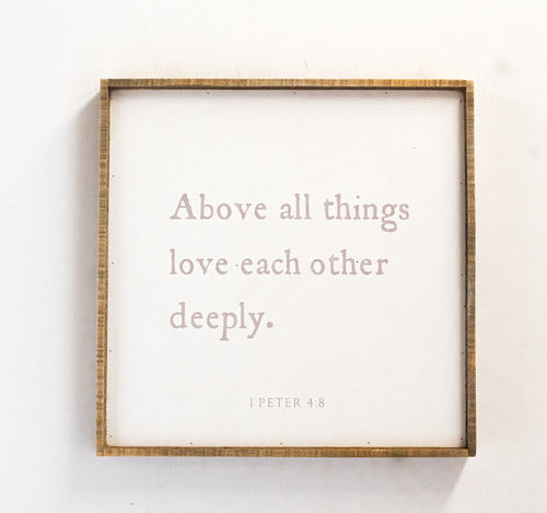 """Above all Things, Love each other Deeply"" 25' x 25"" Wood Framed Wall Art"