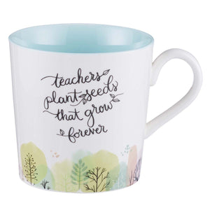 Teachers Plant Seeds Ceramic Coffee Mug