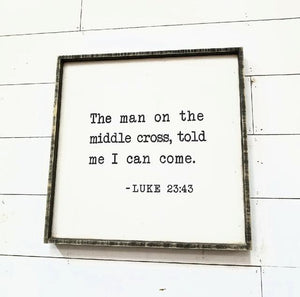 "Framed Square Sign, ""The Man on the Middle Cross Told Me I Can Come"""