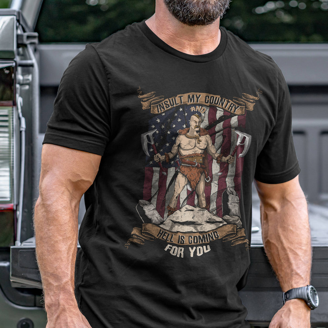 Insult My Country and Hell is Coming for You T-Shirt VIP