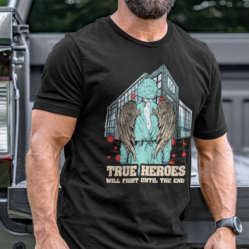 True Heroes Will Fight Until The End T-Shirt