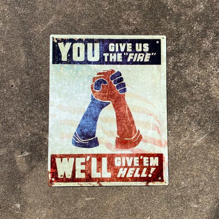 You Give Us The Fire, We'll Give 'Em Hell Vintage Metal Sign