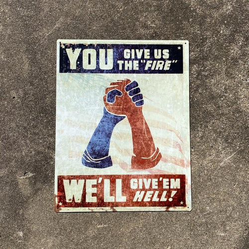 You Give Us The Fire, We'll Give 'Em Hell Vintage Metal Sign VIP