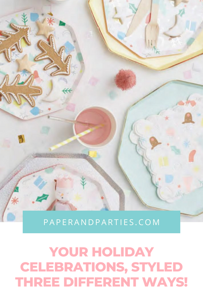Your Holiday Celebrations, Styled Three Different Ways!