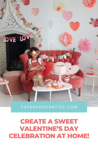 Create a Sweet Valentine's Day Celebration at Home!