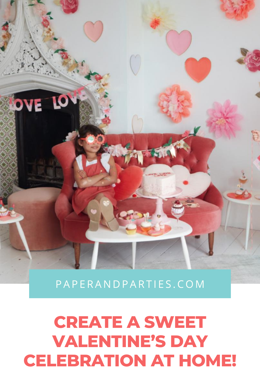 Create a Sweet Valentine's Day Celebration at Home! - Paper & Parties