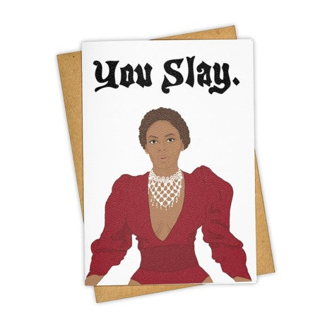 You Slay Beyonce Greeting Card - Tay Ham