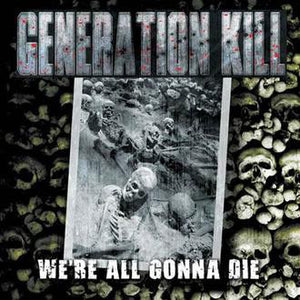 CD GENERATION KILL We're All Gonna Die